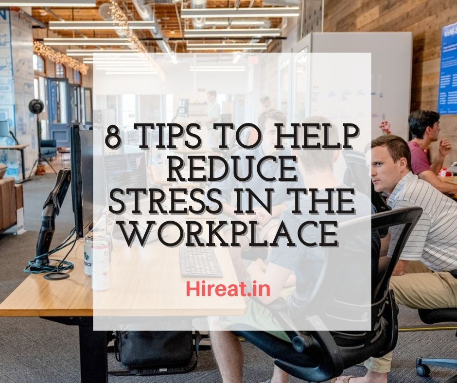 8 Tips To Help Reduce Stress In The Workplace