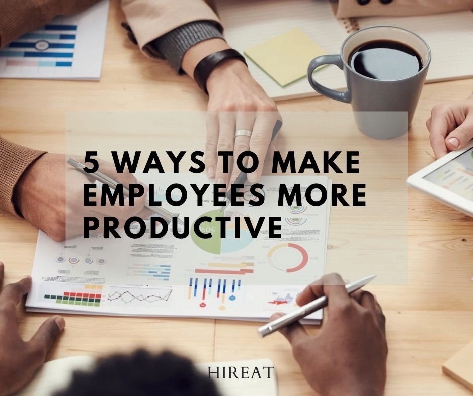 5 ways to make employees more productive