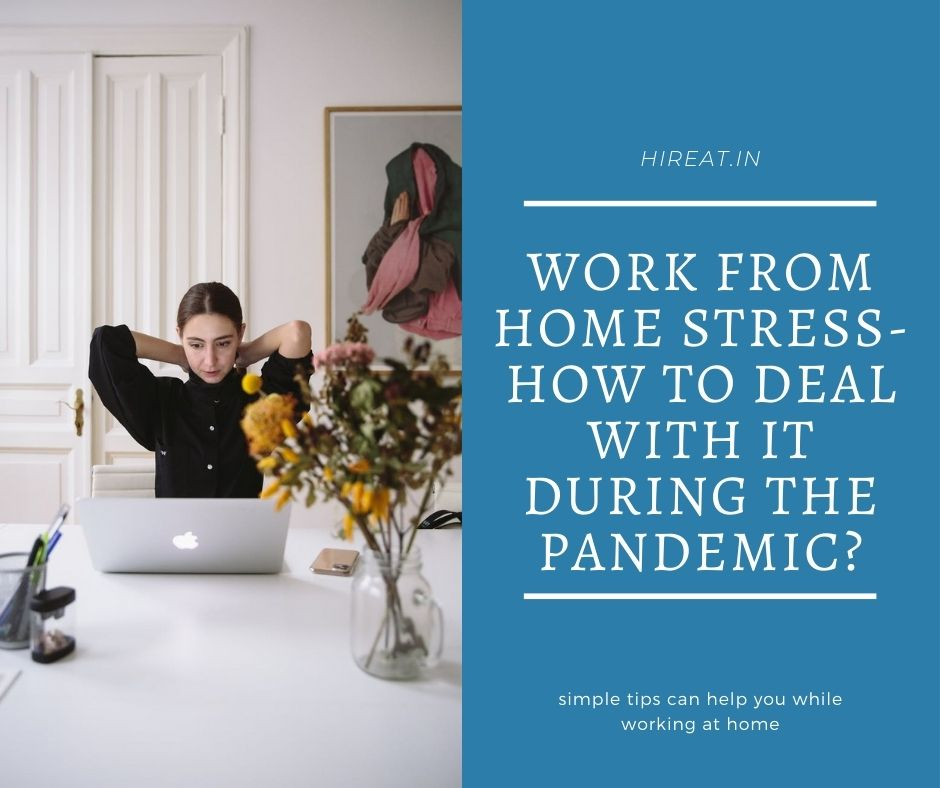 Work From Home Stress-How to Deal With it During the Pandemic