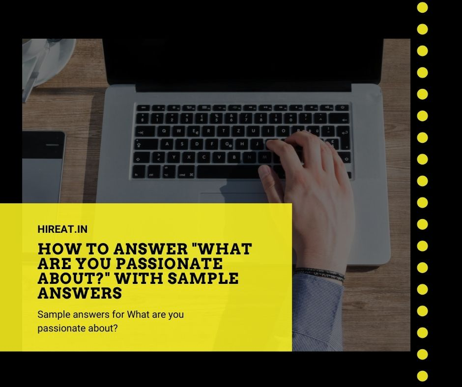 How to Answer What Are You Passionate About With Sample Answers